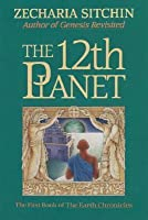 The 12th Planet (The Earth Chronicles 1)
