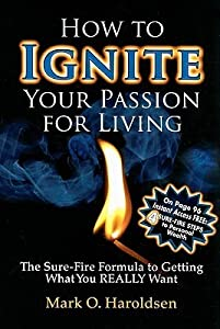 How to Ignite Your Passion for Living: The Sure-Fire Formula to Getting What You Really Want