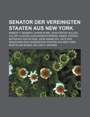 Senator Der Vereinigten Staaten Aus New York: Robert F. Kennedy, Aaron Burr, John Foster Dulles, Hillary Clinton, Gouverneur Morris
