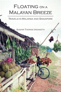 Floating on a Malayan Breeze  Travels in Malaysia and Singapore