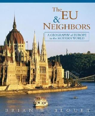 The EU and Neighbors: A Geography of Europe in the Modern World Brian W. Blouet
