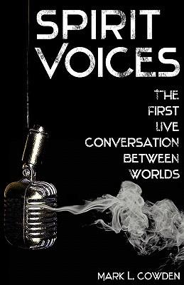 Spirit Voices: The First Live Conversation Between Worlds