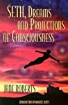 Seth, Dreams and Projections Of Consciousness by Jane Roberts