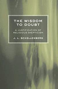 The Wisdom to Doubt: A Justification of Religious Skepticism