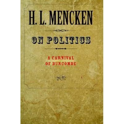 on politics a carnival of buncombe by h l mencken
