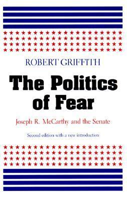 The Politics of Fear: Joseph R. McCarthy and the Senate