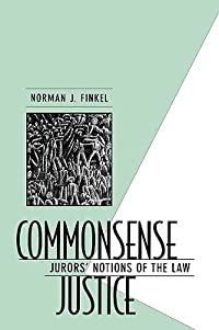 Commonsense Justice: Jurors' Notions of the Law
