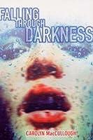 Falling Through Darkness. Carolyn Maccullough