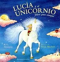 Lucia Y El Unicornio Felices Para Siempre/ Lucy and the Unicorn for Ever Happy