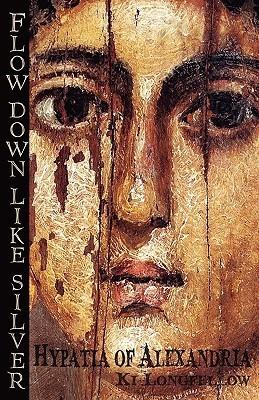 Flow Down Like Silver: Hypatia of Alexandria