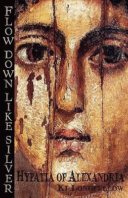 Flow Down Like Silver: Hypatia of Alexandria  pdf