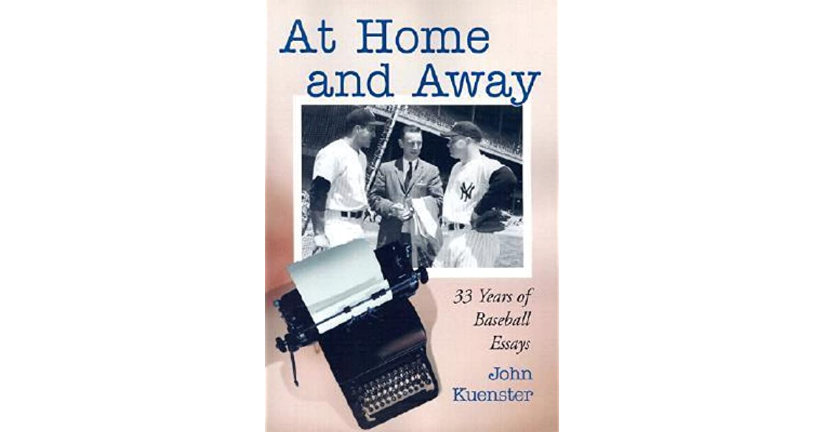 At Home And Away  Years Of Baseball Essays By John Kuenster  How To Write An Essay Thesis also An Essay On Health  Simple Essays In English