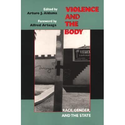 Violence and the Body: Race, Gender, and the State: Race, Gender and the State