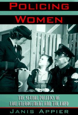 Policing Women: The Sexual Politics of Law Enforcement and the LAPD