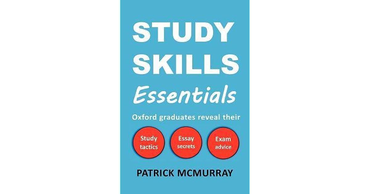 study skills essentials oxford graduates reveal their study study skills essentials oxford graduates reveal their study tactics essay secrets and exam advice by patrick mcmurray