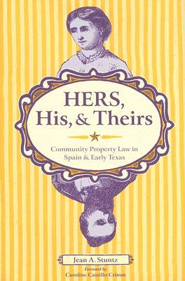 Hers, His, and Theirs: Community Property Law in Spain and Early Texas