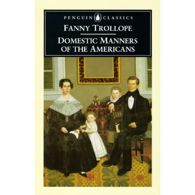 review on mrs trollopes domestic manners of Frances trollope next to de alexis de tocquville's almost contemporary democracy in america, frances trollope's work may be the most famous (or at least notorious) dissection of manners and morals of the united states.