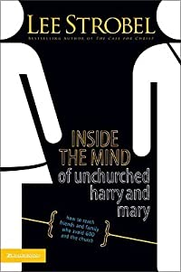 Inside the Mind of Unchurched Harry and Mary: How to Reach Friends and Family Who Avoid God and the Church