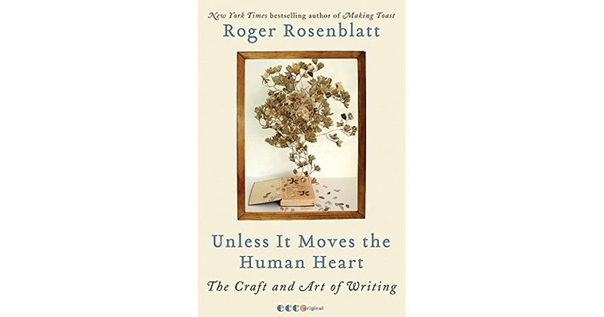 unless it moves the human heart the craft and art of writing by  unless it moves the human heart the craft and art of writing by roger rosenblatt