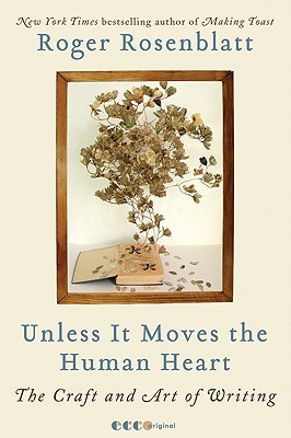 Unless It Moves the Human Heart: The Craft and Art of Writing