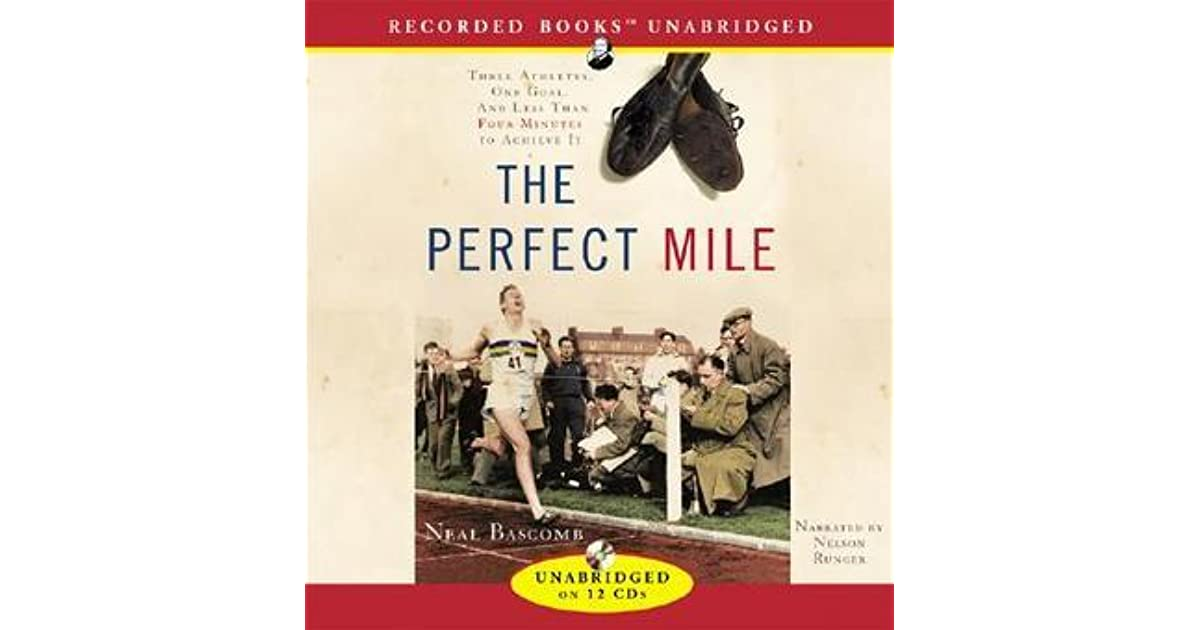 an examination of the book the perfect mile by neal bascomb Critical summary in the wake of seabiscuit 's popularity, bascomb's publisher is touting the perfect mile as another amazing human-interest story.