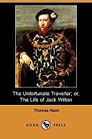 The Unfortunate Traveller; Or, the Life of Jack Wilton