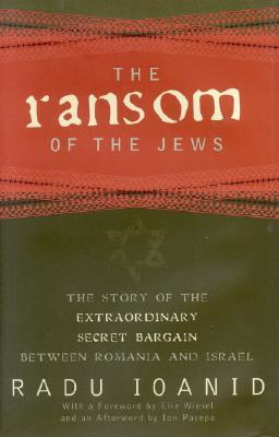 The Ransom of the Jews: The Story of Extraordinary Secret Bargain Between Romania and Israel