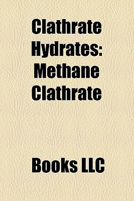 Clathrate Hydrates: Methane Clathrate, Clathrate Hydrate, Carbon Dioxide Clathrate, Messoyakha Gas Field