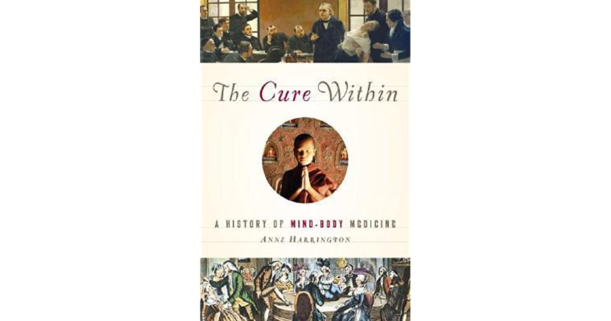The Cure Within A History of Mind Body Medicine by Anne