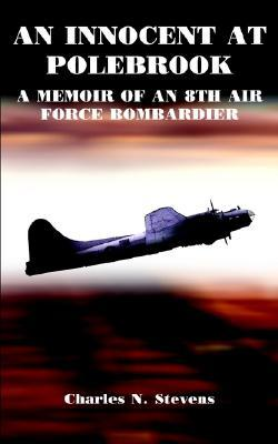 AN INNOCENT AT POLEBROOK: A MEMOIR OF AN 8TH AIR FORCE BOMBARDIER: A Memoir of an 8th Air Force Bombadier
