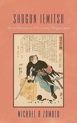 Shogun Iemitsu: War And Romance In 17th Century Tokugawa Japan