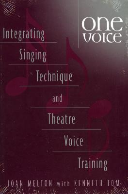 One Voice: Integrating Singing Technique and Theatre Voice Training