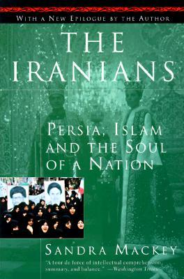 The Iranians: Persia, Islam and the Soul of a Nation