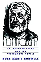 Hemingway: The Postwar Years and the Posthumous Novels