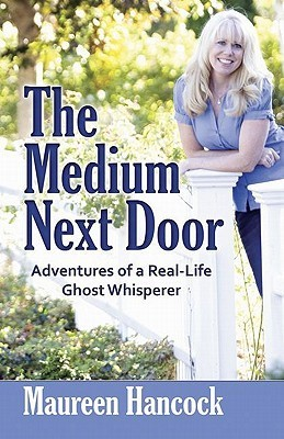 The Medium Next Door  Adventures of a Real-Life Ghost Whisperer