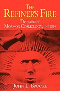 The Refiner's Fire: The Making of Mormon Cosmology, 1644-1844