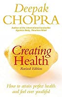 Creating Health: How to attain perfect health and feel ever youthful