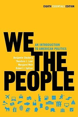 We the People An Introduction to American Politics (Shorter Eighth Edition)