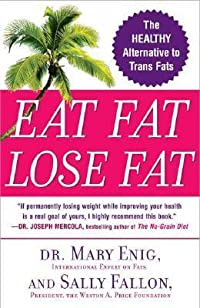 Eat Fat, Lose Fat: The Healthy Alternative to Trans Fats