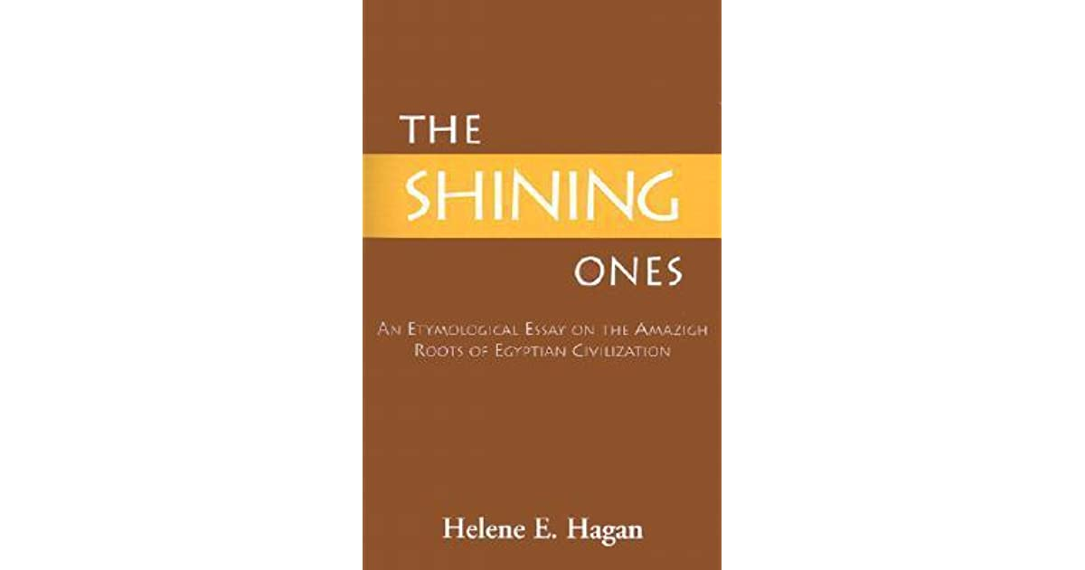 The Thesis Statement Of An Essay Must Be The Shining Ones An Etymological Essay On The Amazigh Roots Of Egyptian  Civilization By Helene E Hagan Thesis In A Essay also Essay On Cow In English The Shining Ones An Etymological Essay On The Amazigh Roots Of  English Essay Writer