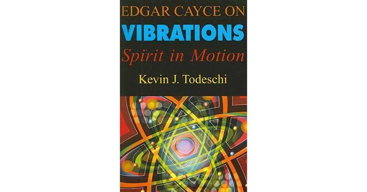 Edgar Cayce on Vibrations: Spirit in Motion by Kevin J  Todeschi