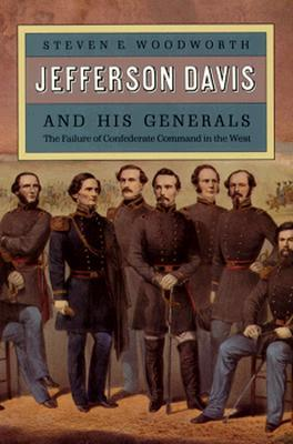 Jefferson Davis and His Generals: The Failure of Confederate Command in the West
