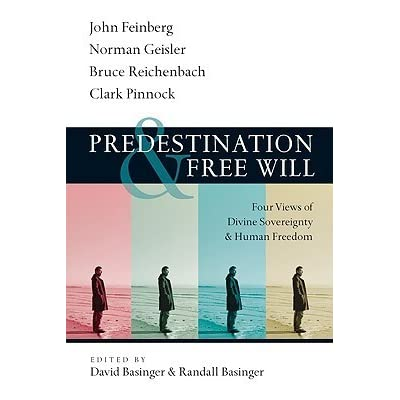 Predestination & Free Will: Four Views of Divine Sovereignty