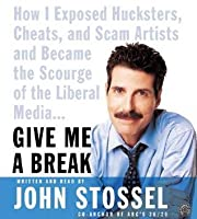 Give Me a Break CD: How I Exposed Hucksters, Cheats, and Scam Artists and Became the Scourge of the Liberal Media...