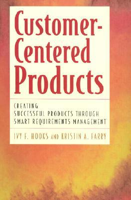 Customer-Centered Products: Creating Successful Products Through Smart Requirements Management