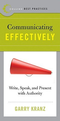 Best Practices: Communicating Effectively: Write, Speak, and Present with Authority