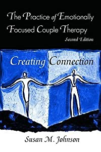 The Practice of Emotionally Focused Couple Therapy: Creating Connection