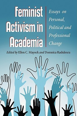 Feminist Activism in Academia: Essays on Personal, Political and Professional Change Ellen Mayock, Domnica Radulescu