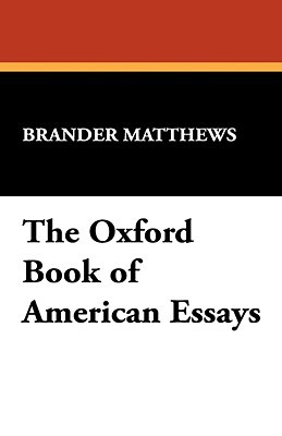 The Oxford Book of American Essays by Brander Matthews
