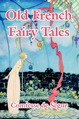 Old French Fairy Tales By Comtesse De Segur